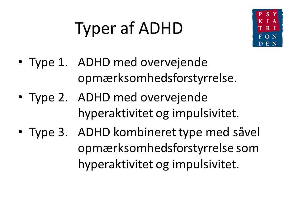 Typer af ADHD Type 1. ADHD med overvejende opmærksomhedsforstyrrelse.