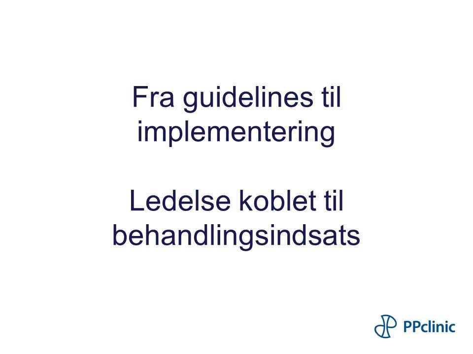 Fra guidelines til implementering Ledelse koblet til behandlingsindsats