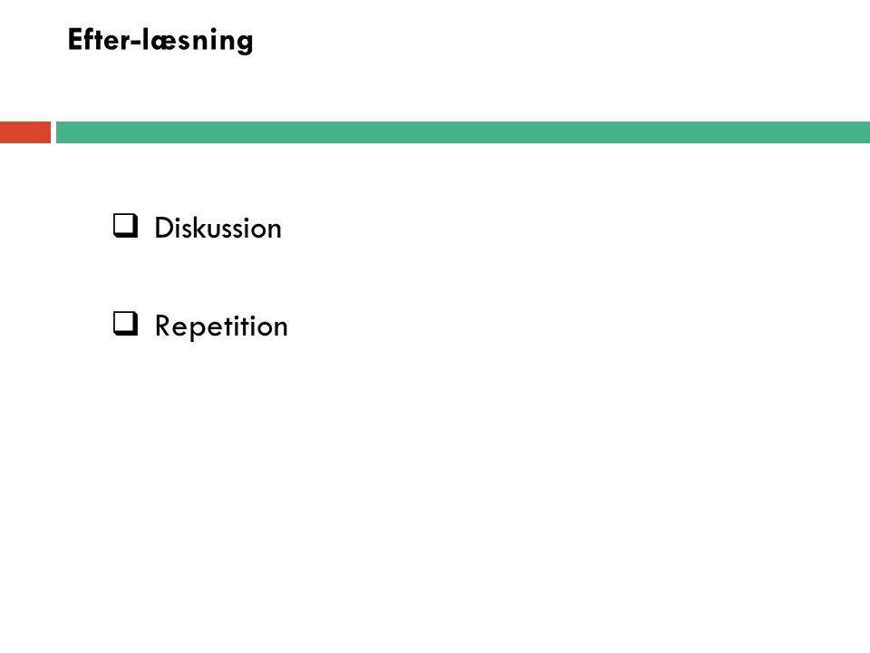 Efter-læsning Diskussion Repetition