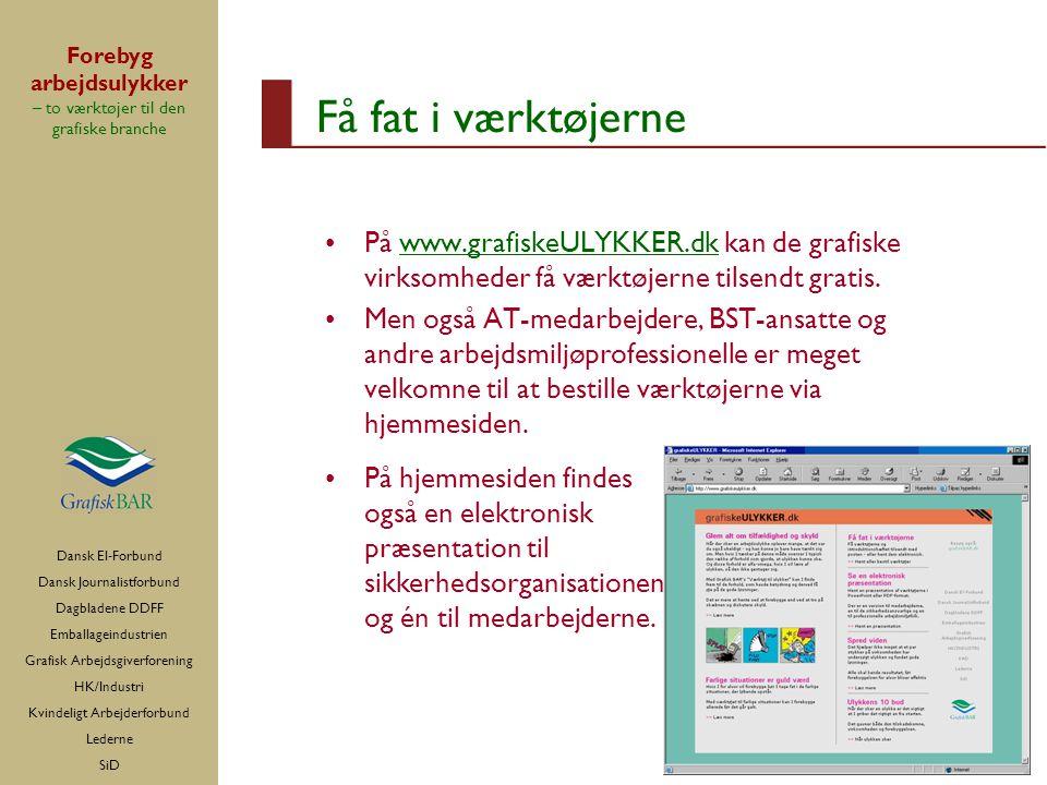 Få fat i værktøjerne På www.grafiskeULYKKER.dk kan de grafiske virksomheder få værktøjerne tilsendt gratis.