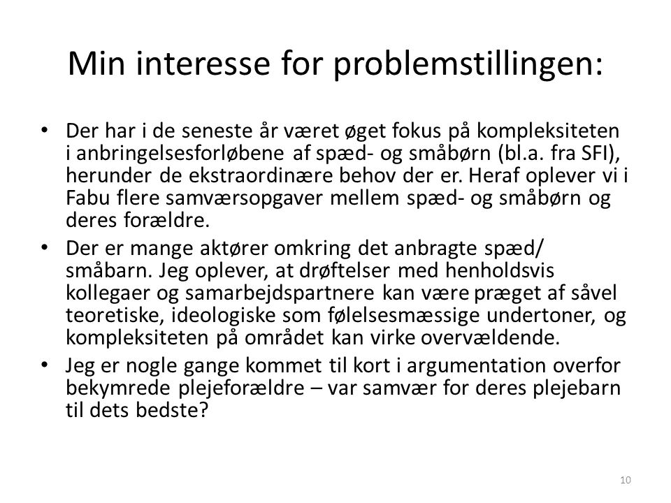 Min interesse for problemstillingen: