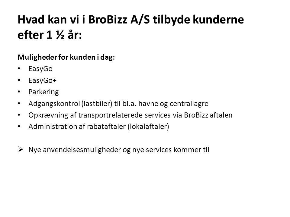 Hvad kan vi i BroBizz A/S tilbyde kunderne efter 1 ½ år: