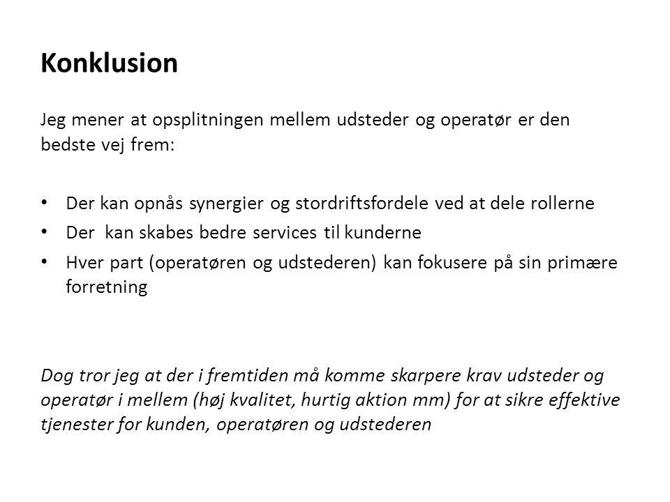 Konklusion Jeg mener at opsplitningen mellem udsteder og operatør er den bedste vej frem: