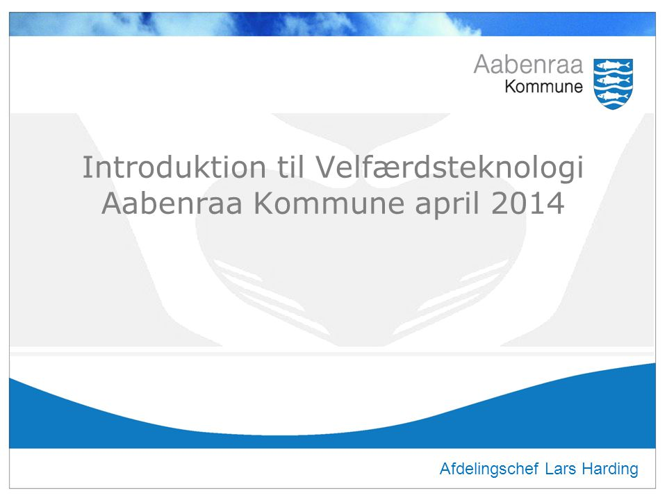 Introduktion til Velfærdsteknologi Aabenraa Kommune april 2014