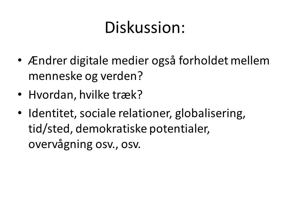 Diskussion: Ændrer digitale medier også forholdet mellem menneske og verden Hvordan, hvilke træk