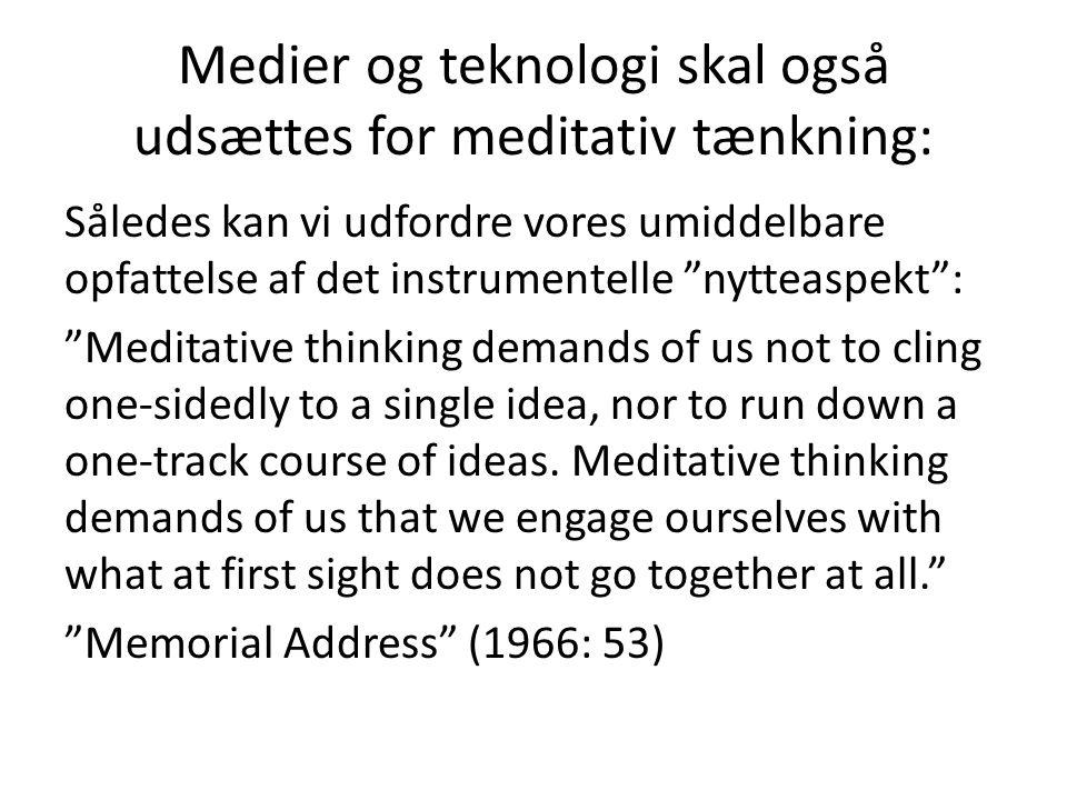 Medier og teknologi skal også udsættes for meditativ tænkning: