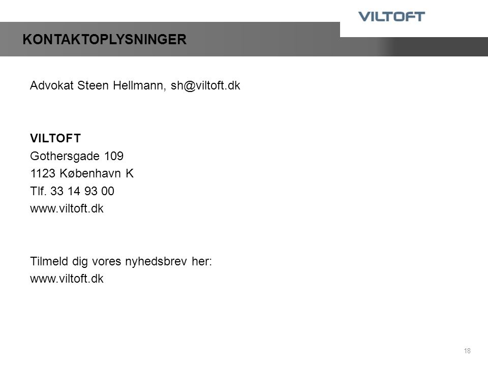 KONTAKTOPLYSNINGER Advokat Steen Hellmann, sh@viltoft.dk VILTOFT