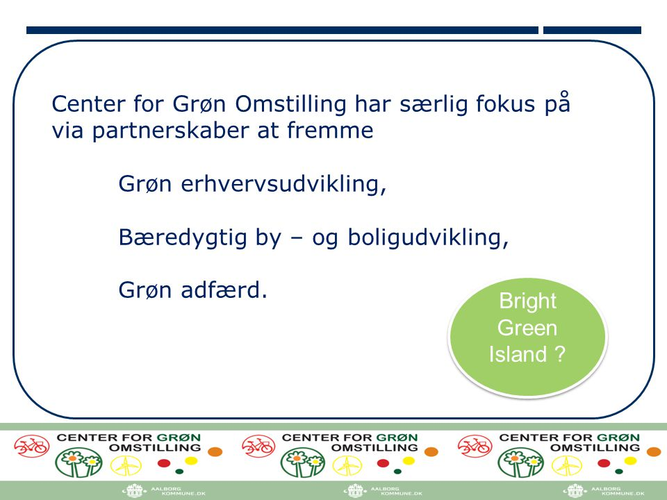 Center for Grøn Omstilling har særlig fokus på via partnerskaber at fremme