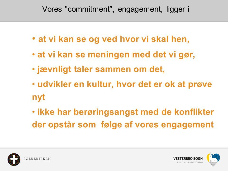 Vores commitment , engagement, ligger i