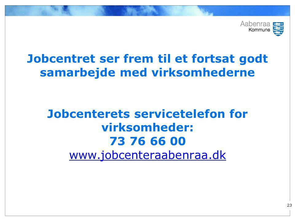 Jobcentret ser frem til et fortsat godt samarbejde med virksomhederne Jobcenterets servicetelefon for virksomheder: 73 76 66 00 www.jobcenteraabenraa.dk