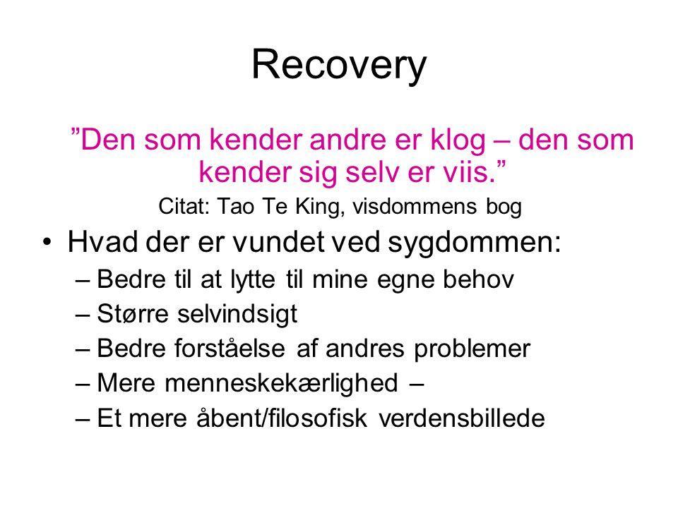 Recovery Den som kender andre er klog – den som kender sig selv er viis. Citat: Tao Te King, visdommens bog.
