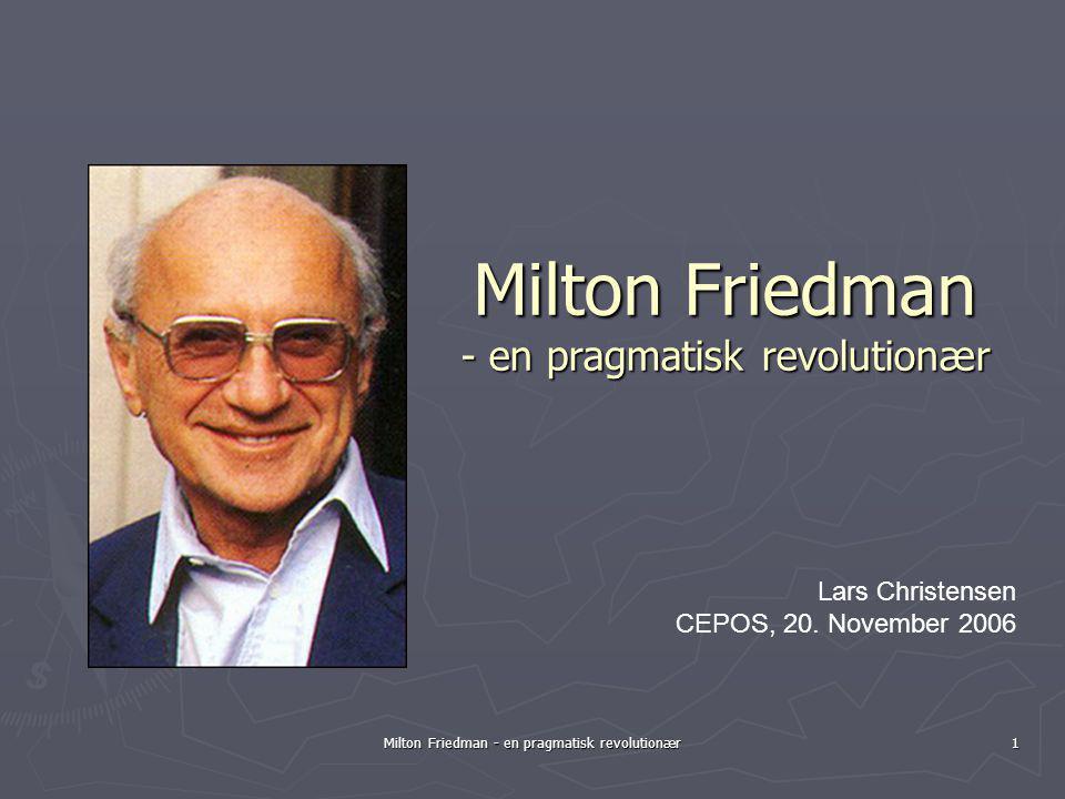 Milton Friedman - en pragmatisk revolutionær