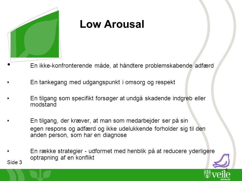 Low Arousal En ikke-konfronterende måde, at håndtere problemskabende adfærd. En tankegang med udgangspunkt i omsorg og respekt.