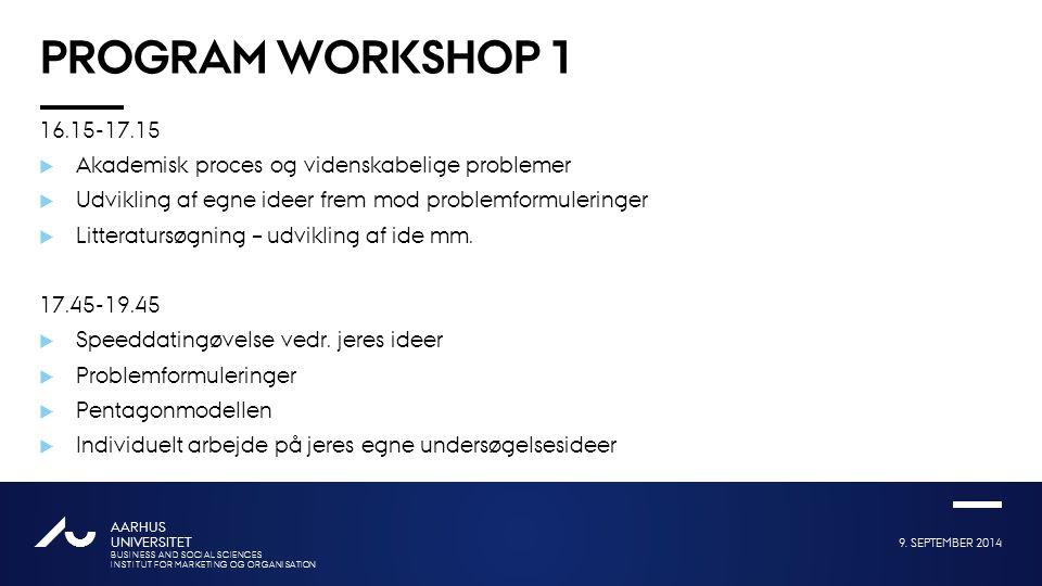 Program workshop 1 16.15-17.15. Akademisk proces og videnskabelige problemer. Udvikling af egne ideer frem mod problemformuleringer.