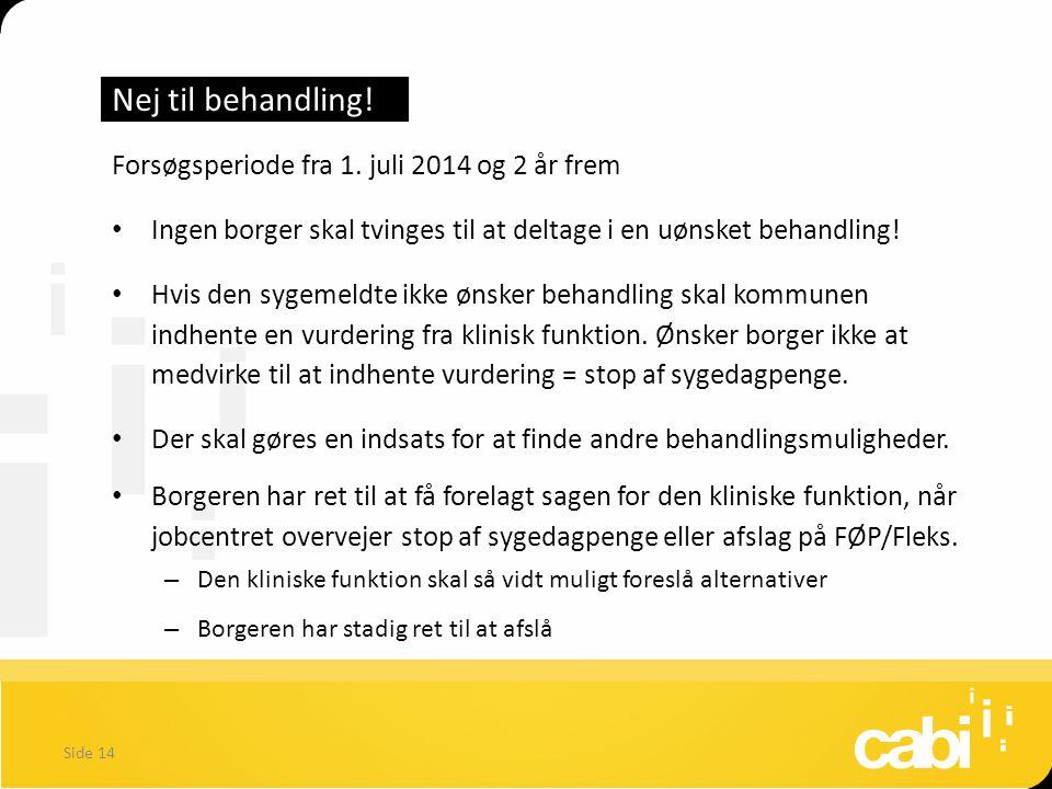 Nej til behandling! Forsøgsperiode fra 1. juli 2014 og 2 år frem