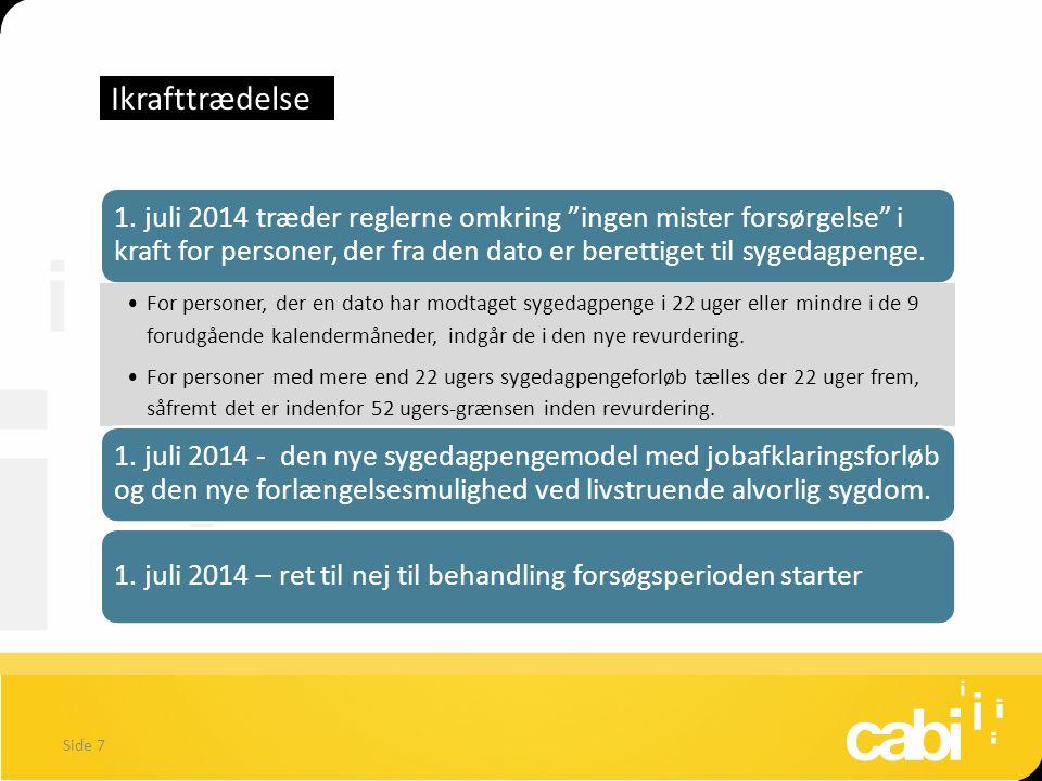 Ikrafttrædelse 1. juli 2014 træder reglerne omkring ingen mister forsørgelse i kraft for personer, der fra den dato er berettiget til sygedagpenge.