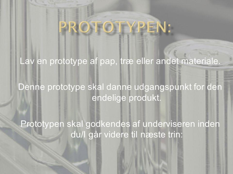 Prototypen: Lav en prototype af pap, træ eller andet materiale.