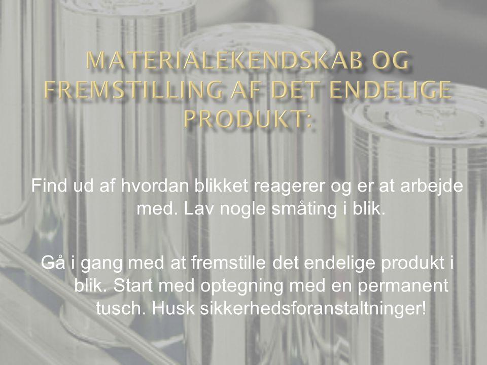 Materialekendskab og fremstilling af det endelige produkt: