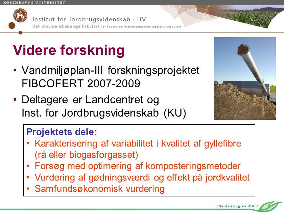 Videre forskning Vandmiljøplan-III forskningsprojektet FIBCOFERT 2007-2009. Deltagere er Landcentret og Inst. for Jordbrugsvidenskab (KU)