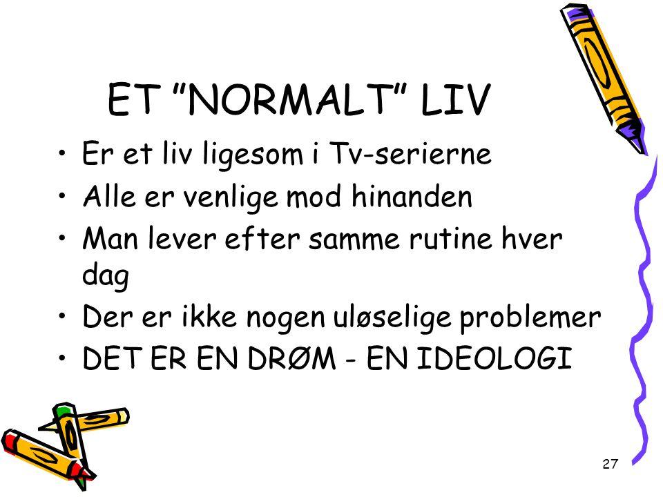 ET NORMALT LIV Er et liv ligesom i Tv-serierne