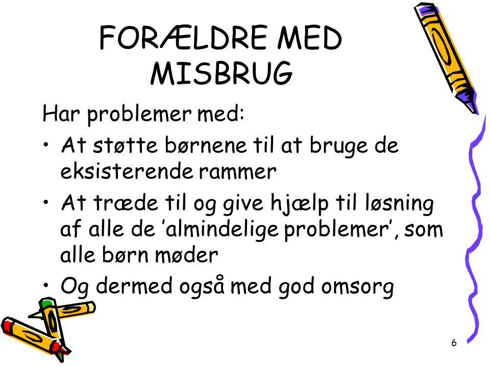 FORÆLDRE MED MISBRUG Har problemer med: