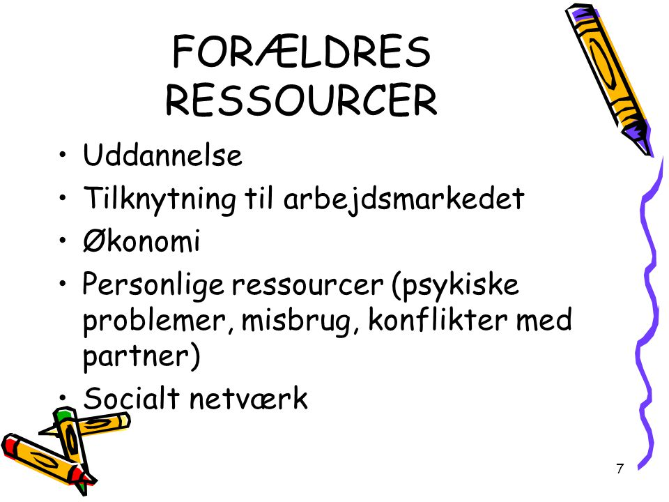 FORÆLDRES RESSOURCER Uddannelse Tilknytning til arbejdsmarkedet
