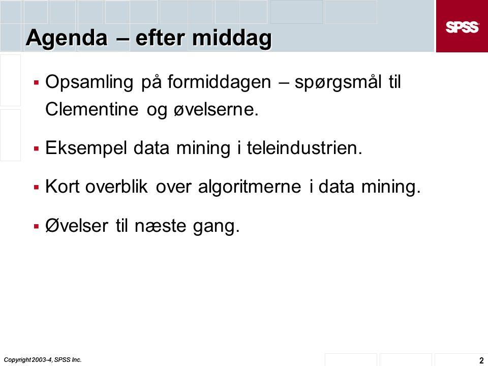 Agenda – efter middag Opsamling på formiddagen – spørgsmål til Clementine og øvelserne. Eksempel data mining i teleindustrien.