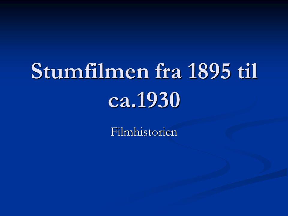 Stumfilmen fra 1895 til ca.1930 Filmhistorien