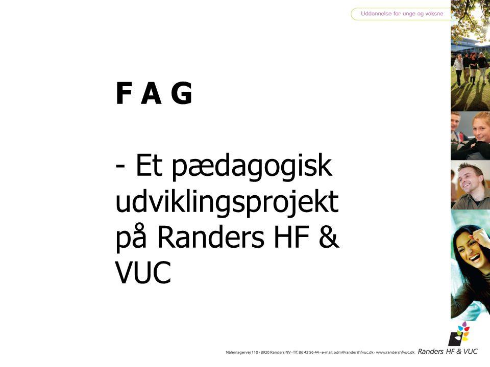 F A G - Et pædagogisk udviklingsprojekt på Randers HF & VUC
