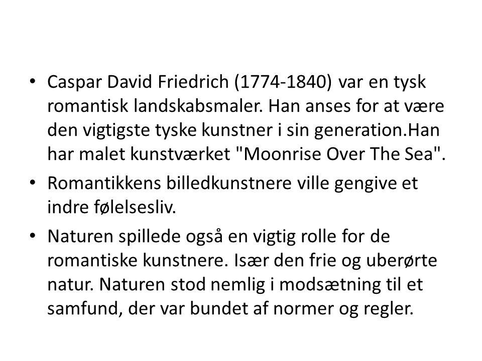 Caspar David Friedrich (1774-1840) var en tysk romantisk landskabsmaler. Han anses for at være den vigtigste tyske kunstner i sin generation.Han har malet kunstværket Moonrise Over The Sea .