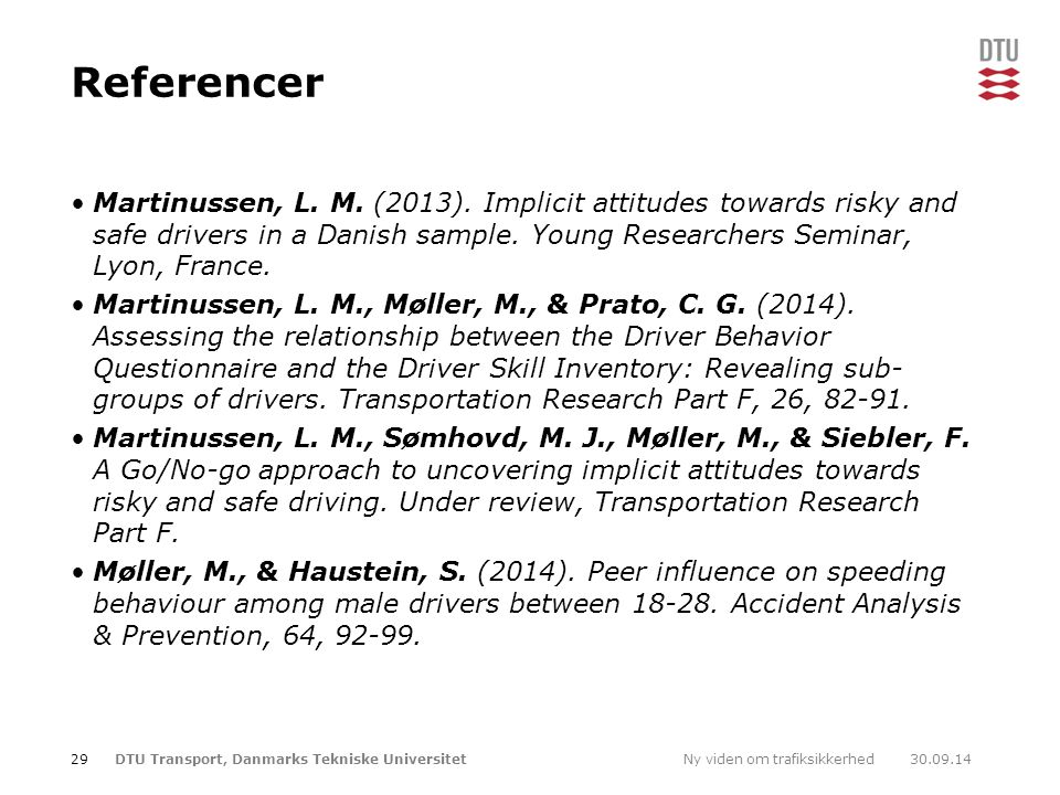 Referencer Martinussen, L. M. (2013). Implicit attitudes towards risky and safe drivers in a Danish sample. Young Researchers Seminar, Lyon, France.