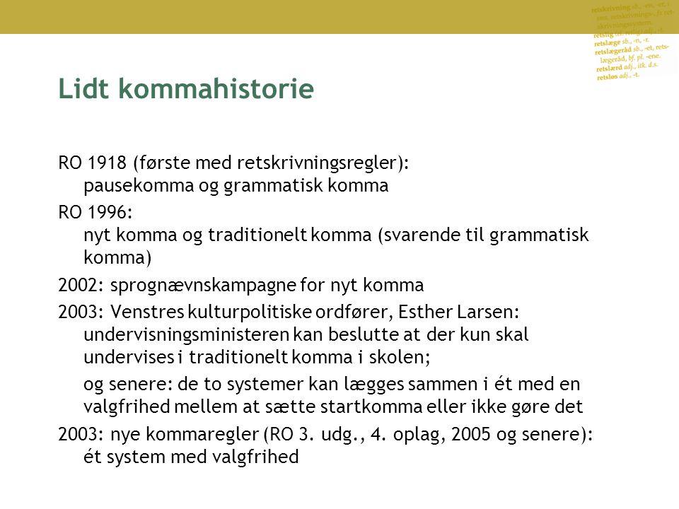 Lidt kommahistorie RO 1918 (første med retskrivningsregler): pausekomma og grammatisk komma.