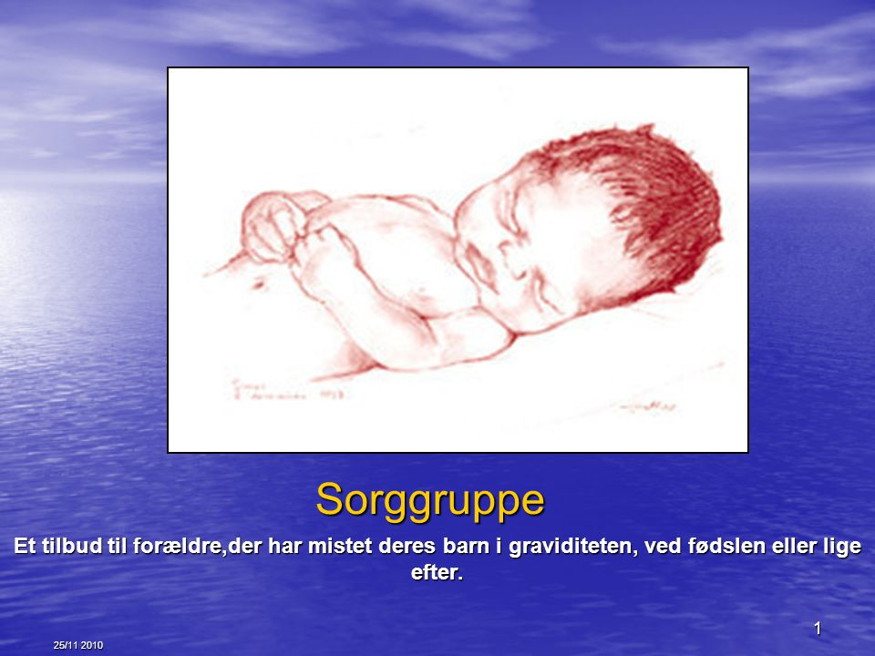 Sorggruppe Et tilbud til forældre,der har mistet deres barn i graviditeten, ved fødslen eller lige efter.