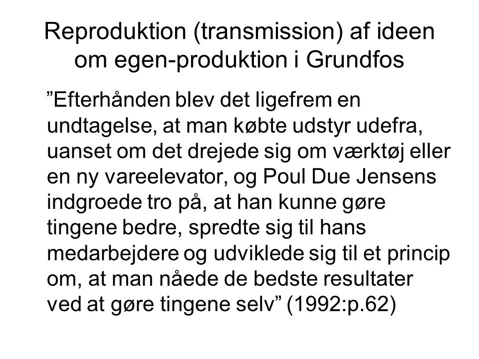 Reproduktion (transmission) af ideen om egen-produktion i Grundfos