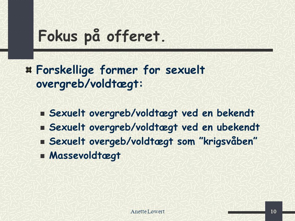 Fokus på offeret. Forskellige former for sexuelt overgreb/voldtægt: