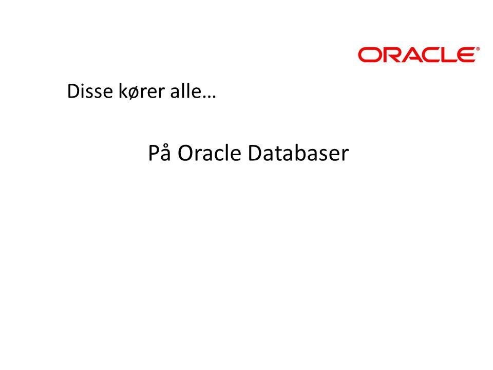 Disse kører alle… På Oracle Databaser