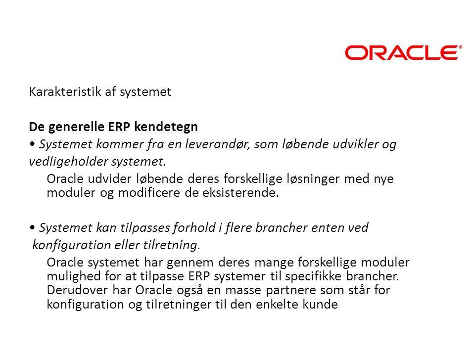 Karakteristik af systemet De generelle ERP kendetegn • Systemet kommer fra en leverandør, som løbende udvikler og vedligeholder systemet.