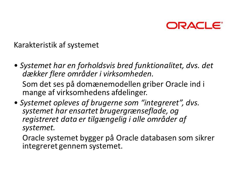 Karakteristik af systemet • Systemet har en forholdsvis bred funktionalitet, dvs.