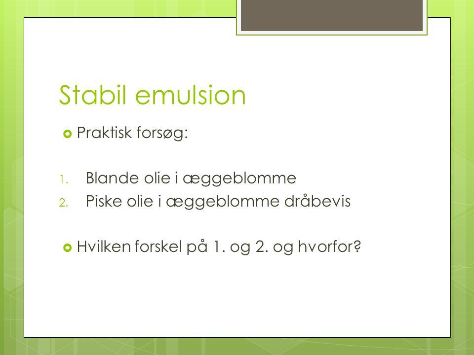Stabil emulsion Praktisk forsøg: Blande olie i æggeblomme