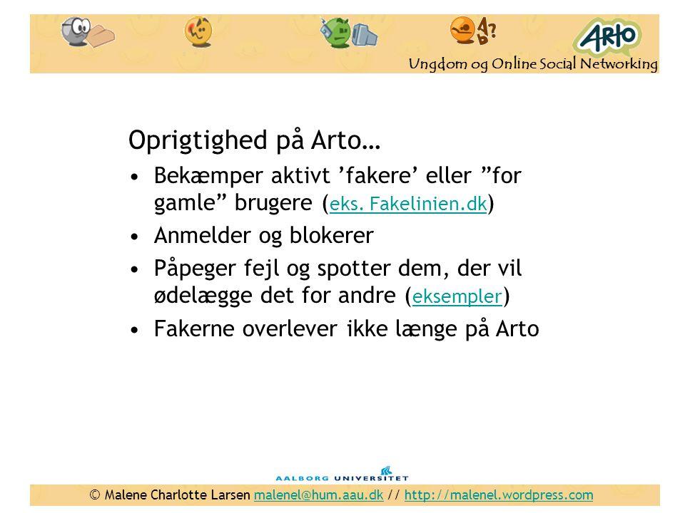Oprigtighed på Arto… Bekæmper aktivt 'fakere' eller for gamle brugere (eks. Fakelinien.dk) Anmelder og blokerer.