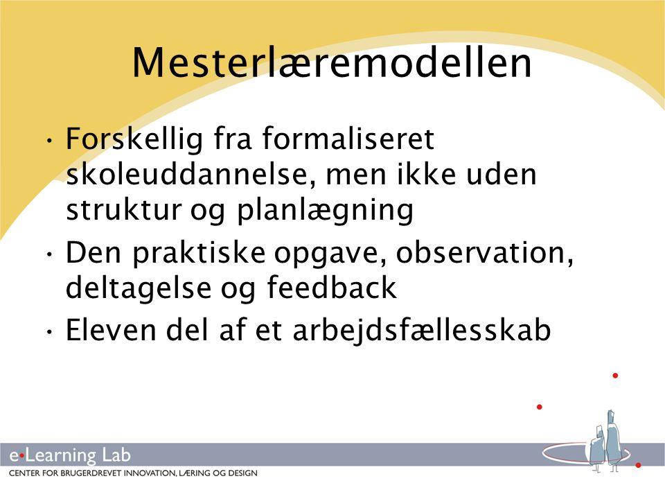 Mesterlæremodellen Forskellig fra formaliseret skoleuddannelse, men ikke uden struktur og planlægning.