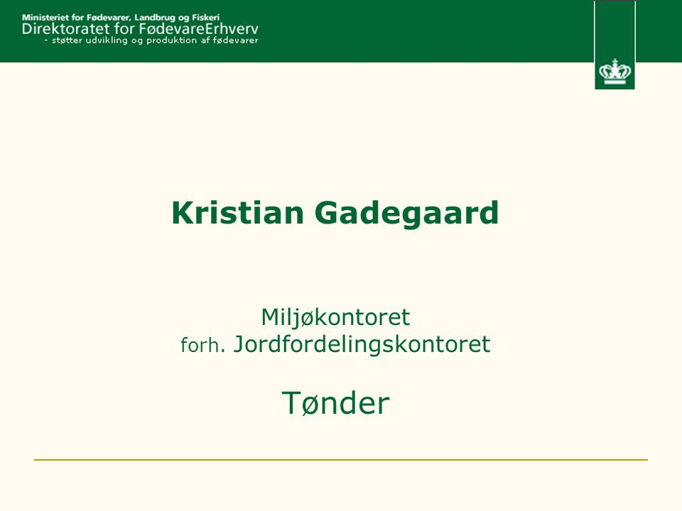 Kristian Gadegaard Miljøkontoret forh. Jordfordelingskontoret Tønder