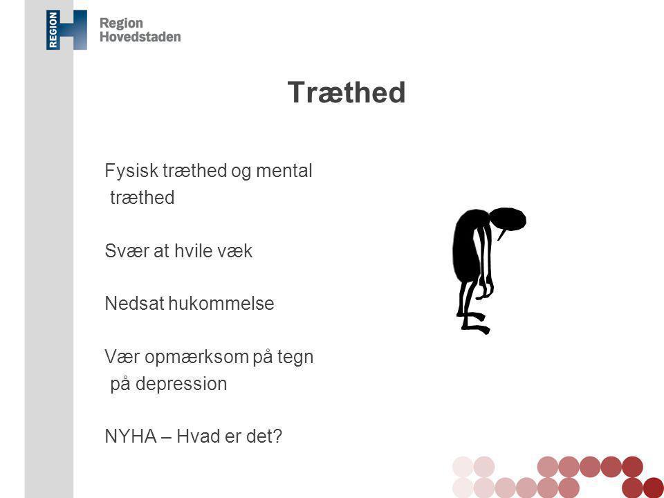 Træthed Fysisk træthed og mental træthed Svær at hvile væk Nedsat hukommelse Vær opmærksom på tegn på depression NYHA – Hvad er det