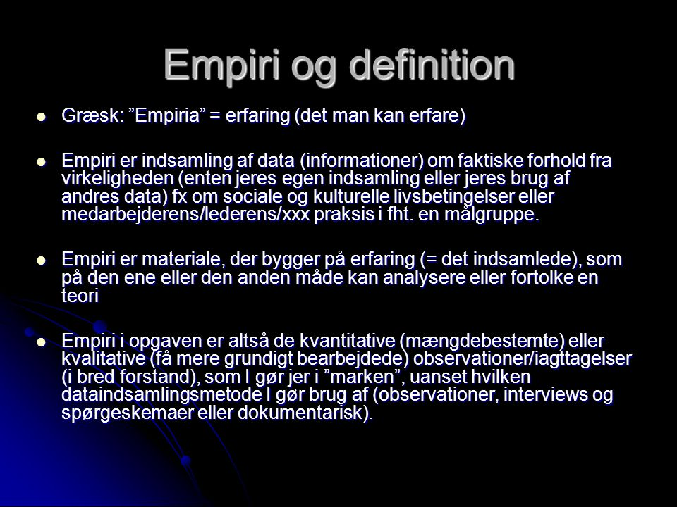 Empiri og definition Græsk: Empiria = erfaring (det man kan erfare)