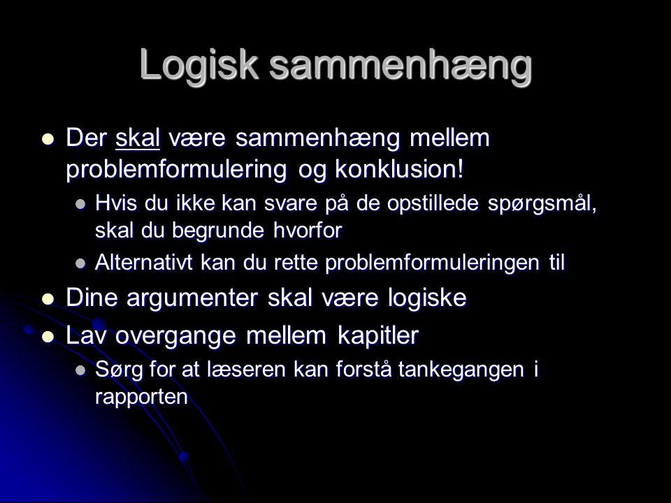 Logisk sammenhæng Der skal være sammenhæng mellem problemformulering og konklusion!
