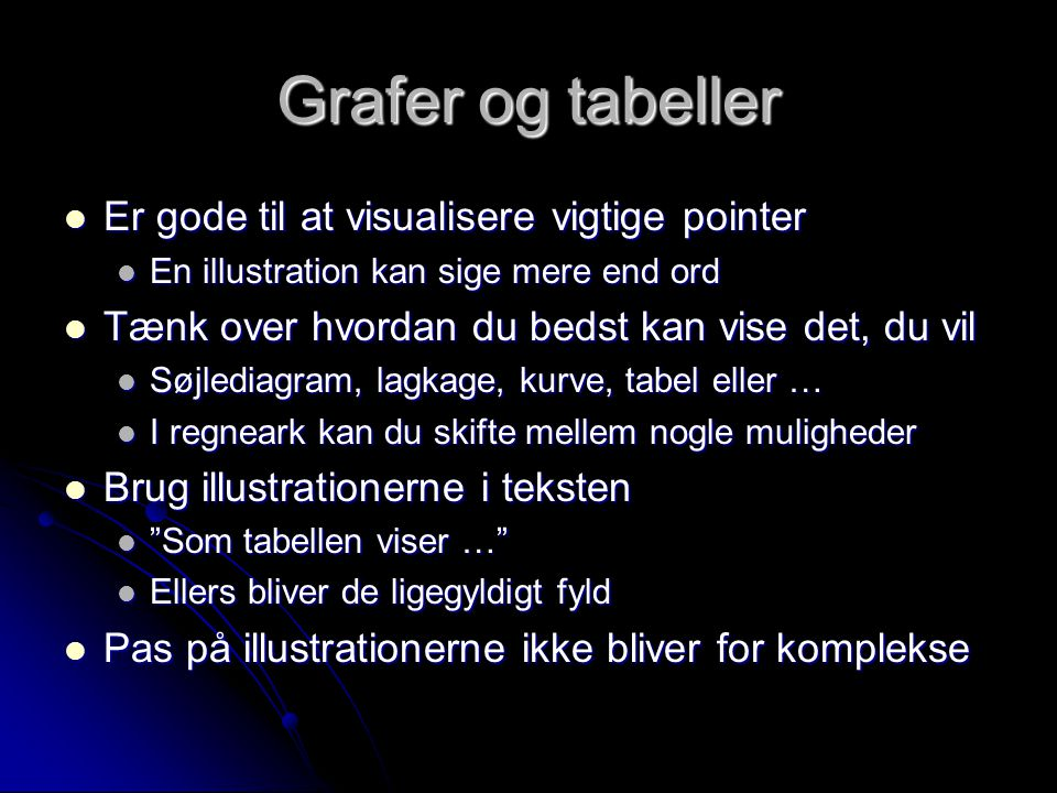 Grafer og tabeller Er gode til at visualisere vigtige pointer