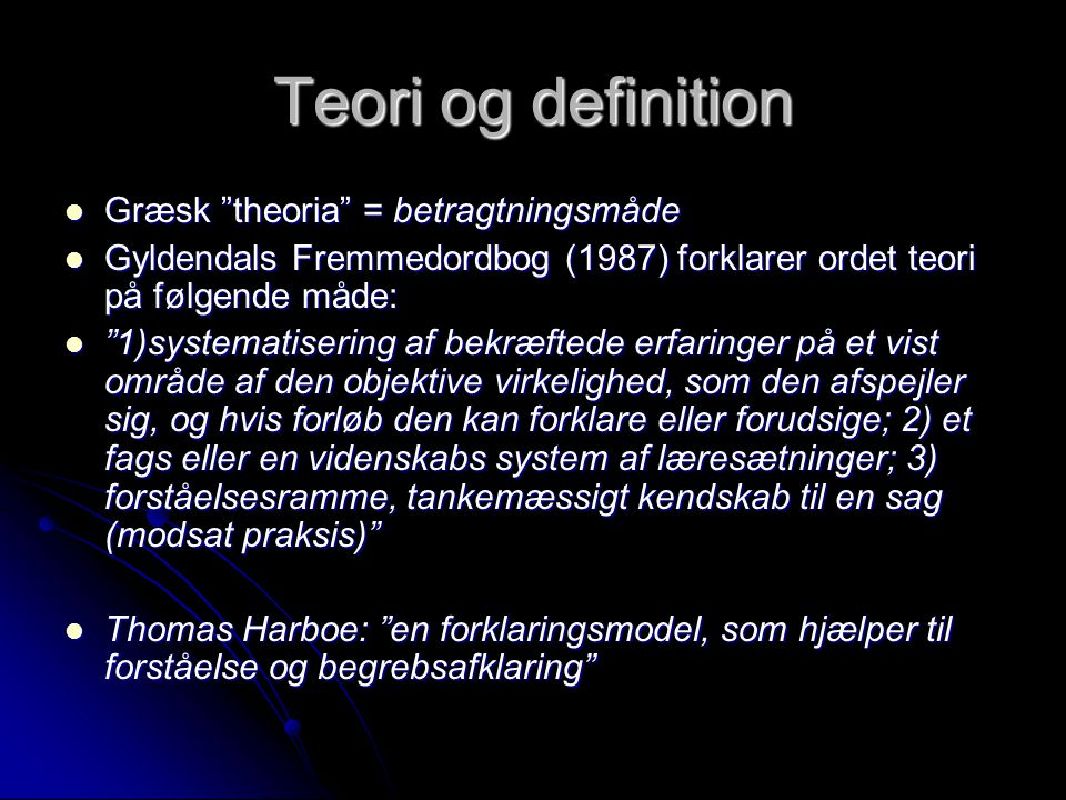 Teori og definition Græsk theoria = betragtningsmåde