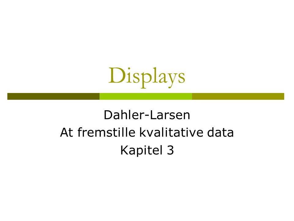 Dahler-Larsen At fremstille kvalitative data Kapitel 3