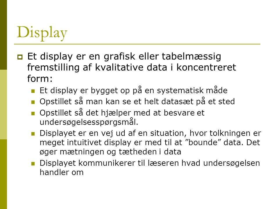 Display Et display er en grafisk eller tabelmæssig fremstilling af kvalitative data i koncentreret form:
