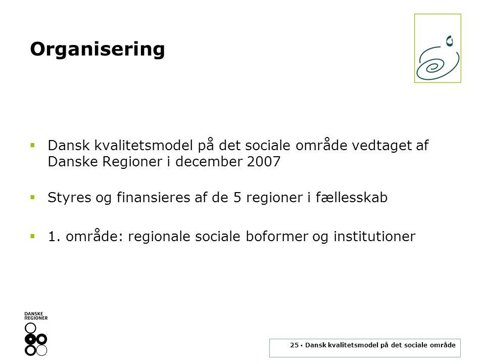 Organisering Dansk kvalitetsmodel på det sociale område vedtaget af Danske Regioner i december 2007.